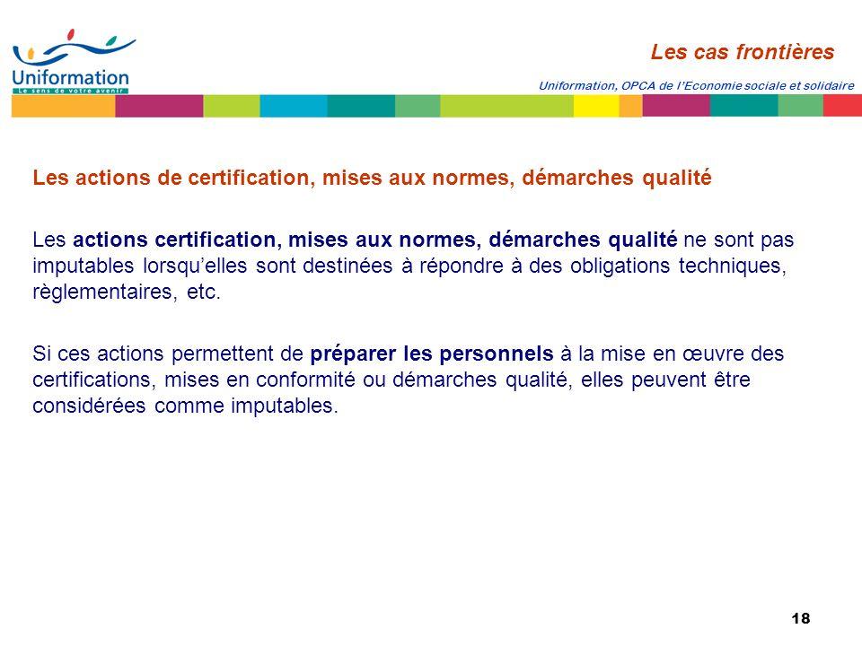 18 Uniformation, OPCA de lEconomie sociale et solidaire Les actions de certification, mises aux normes, démarches qualité Les actions certification, m