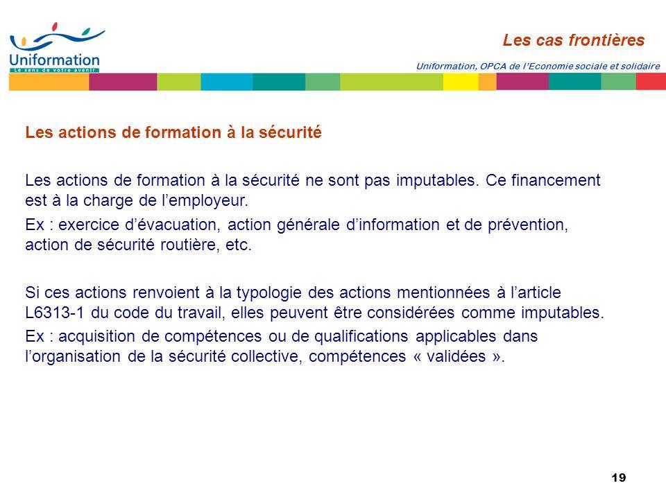19 Uniformation, OPCA de lEconomie sociale et solidaire Les actions de formation à la sécurité Les actions de formation à la sécurité ne sont pas impu