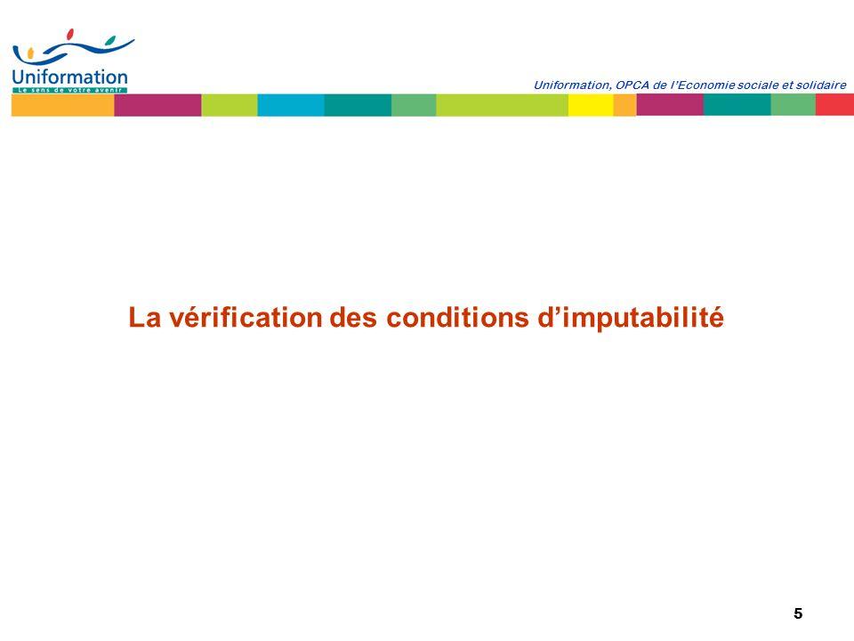 5 Uniformation, OPCA de lEconomie sociale et solidaire La vérification des conditions dimputabilité