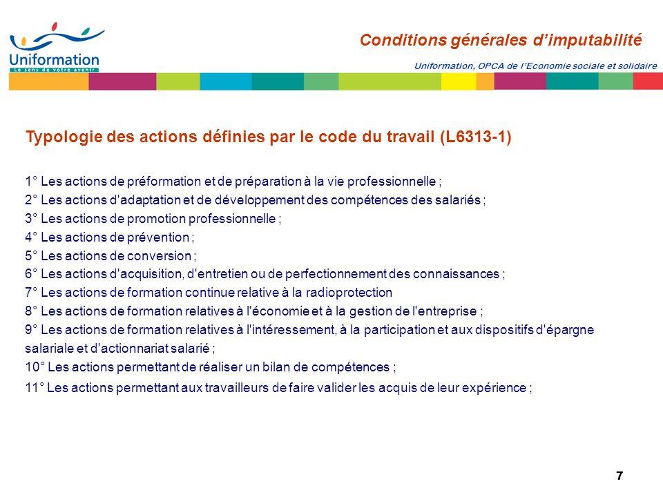 7 Uniformation, OPCA de lEconomie sociale et solidaire Typologie des actions définies par le code du travail (L6313-1) 1° Les actions de préformation