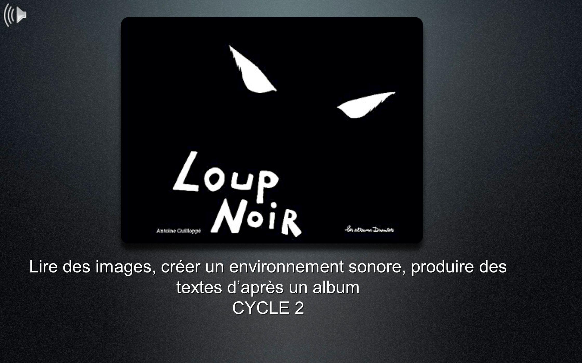 Lire des images, créer un environnement sonore, produire des textes daprès un album CYCLE 2
