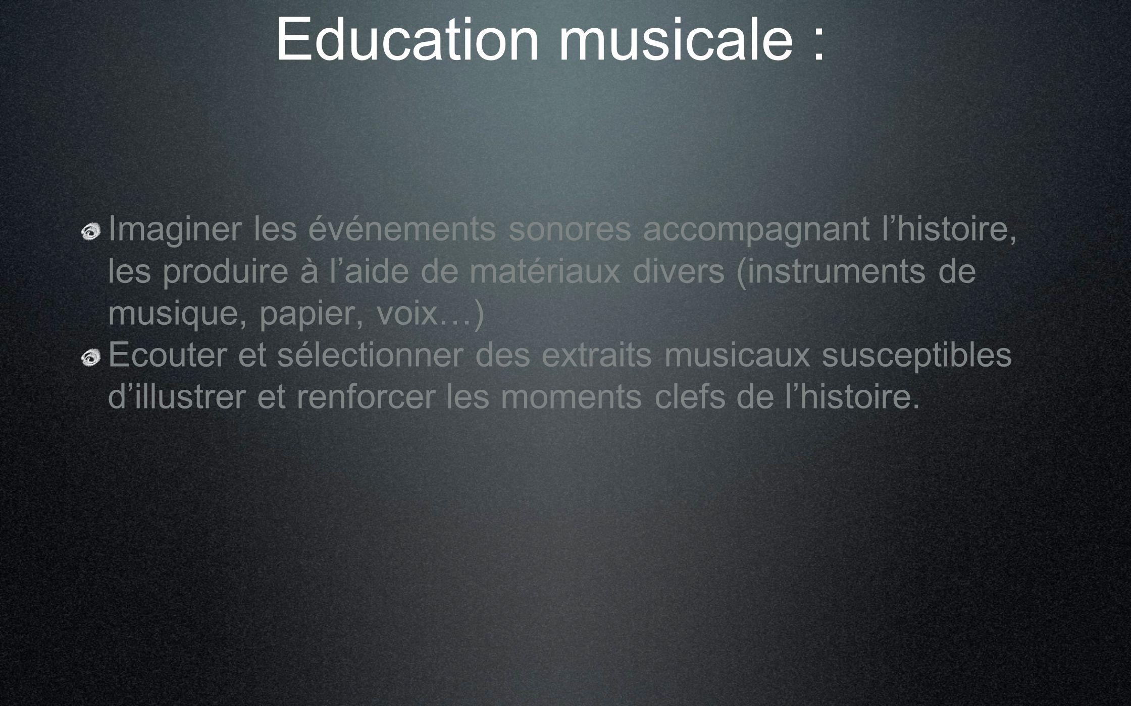 Education musicale : Imaginer les événements sonores accompagnant lhistoire, les produire à laide de matériaux divers (instruments de musique, papier,