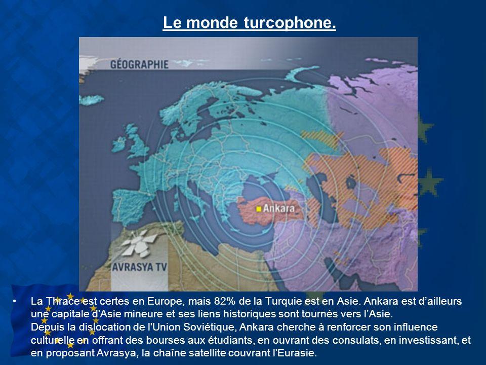 Le monde turcophone. La Thrace est certes en Europe, mais 82% de la Turquie est en Asie. Ankara est dailleurs une capitale d'Asie mineure et ses liens