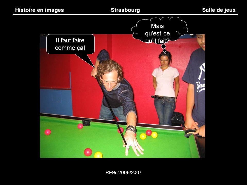 RF9c 2006/2007 Histoire en imagesStrasbourgSalle de jeux Mais quest-ce quil fait? Il faut faire comme ça!