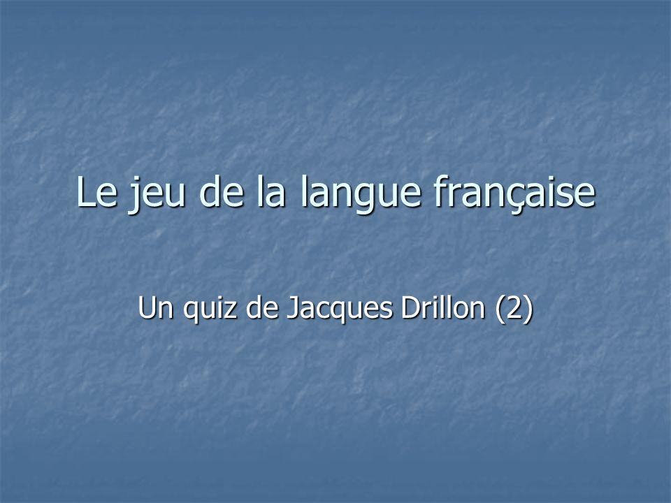 Le jeu de la langue française Un quiz de Jacques Drillon (2)