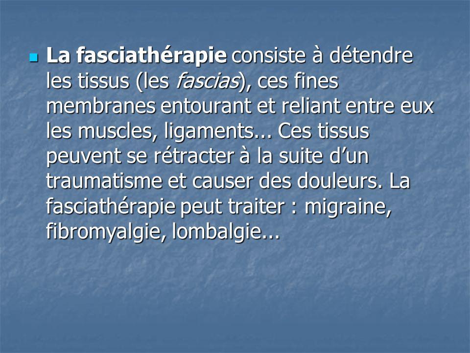 La fasciathérapie consiste à détendre les tissus (les fascias), ces fines membranes entourant et reliant entre eux les muscles, ligaments... Ces tissu