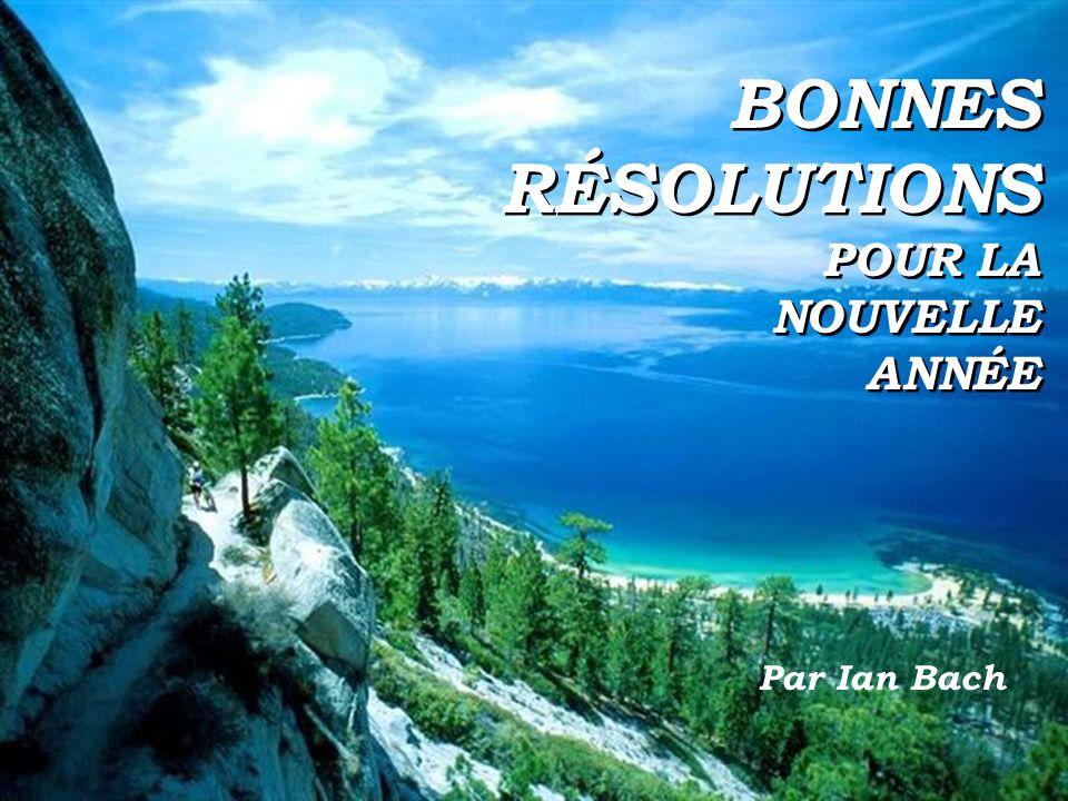 BONNES RÉSOLUTIONS POUR LA NOUVELLE ANNÉE BONNES RÉSOLUTIONS POUR LA NOUVELLE ANNÉE Par Ian Bach