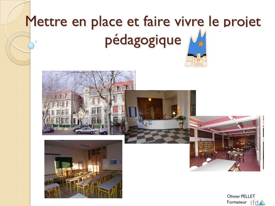 Mettre en place et faire vivre le projet pédagogique Olivier PELLET Formateur