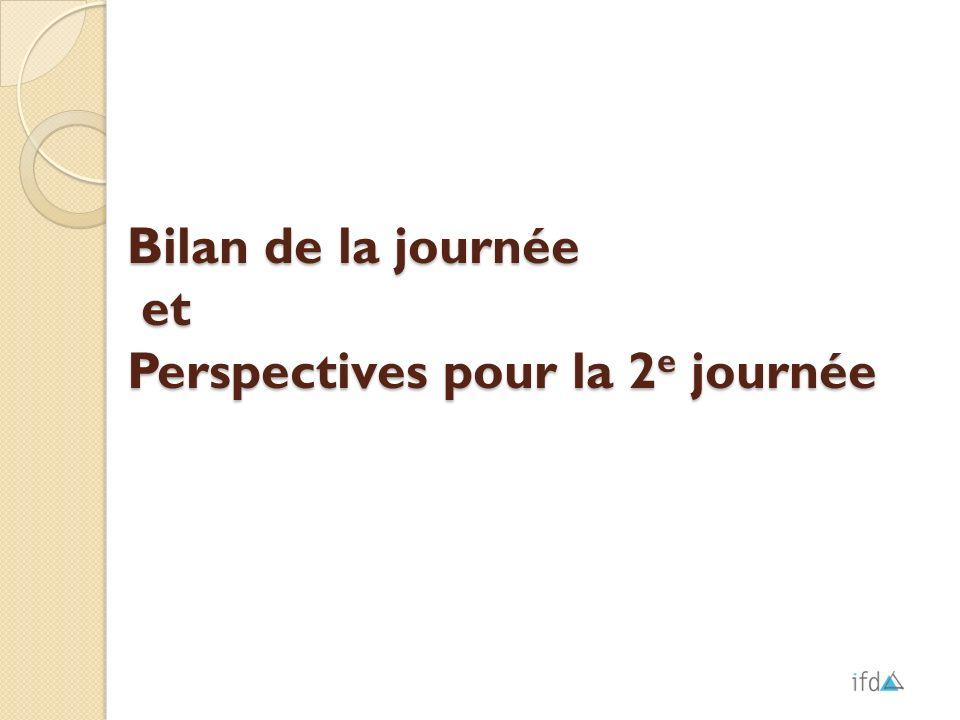 Bilan de la journée et Perspectives pour la 2 e journée