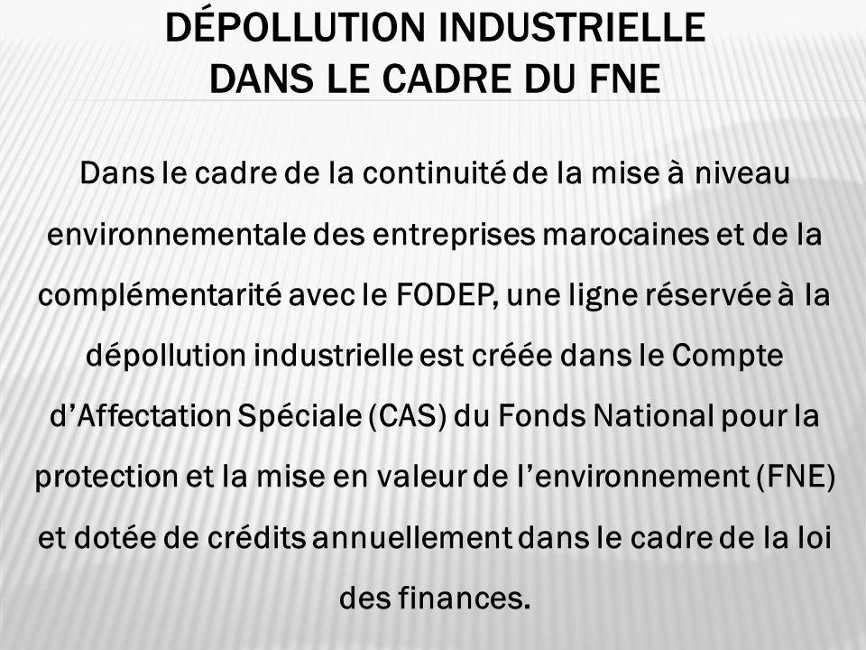 DÉPOLLUTION INDUSTRIELLE DANS LE CADRE DU FNE 20 Dans le cadre de la continuité de la mise à niveau environnementale des entreprises marocaines et de