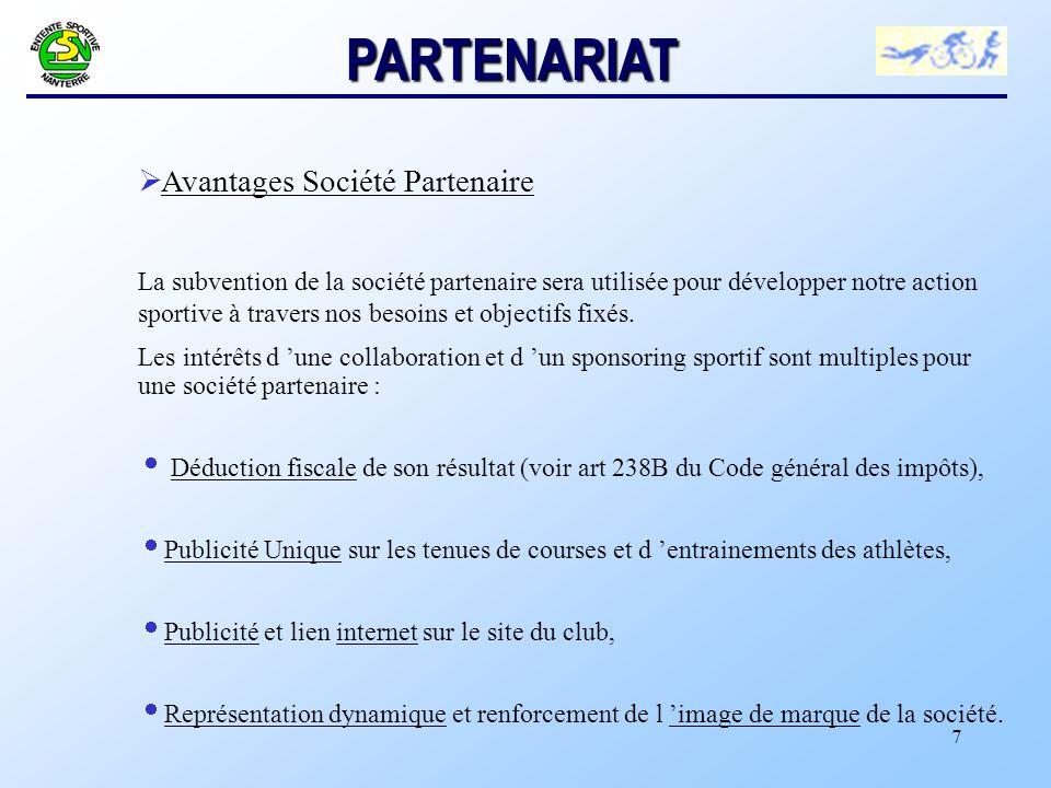 7 Ø Avantages Société Partenaire La subvention de la société partenaire sera utilisée pour développer notre action sportive à travers nos besoins et objectifs fixés.