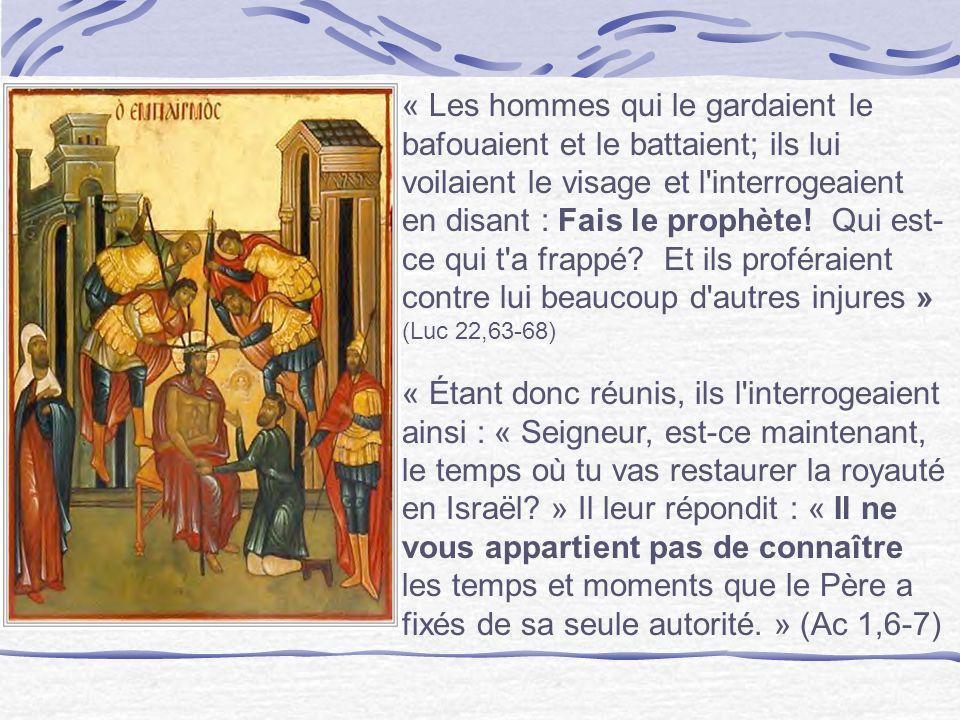 « Les hommes qui le gardaient le bafouaient et le battaient; ils lui voilaient le visage et l'interrogeaient en disant : Fais le prophète! Qui est- ce