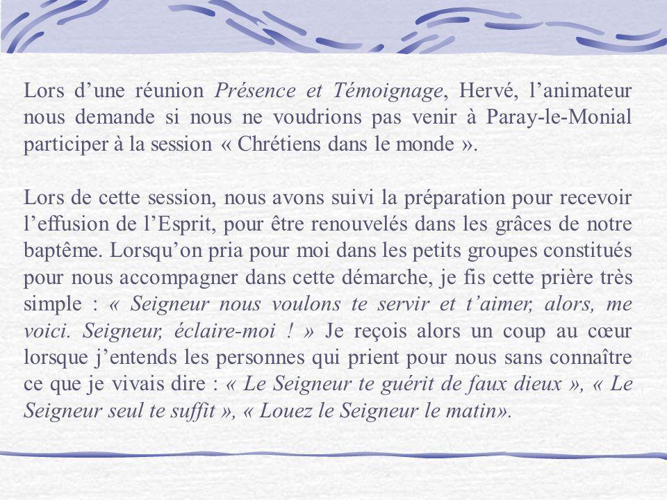 Lors dune réunion Présence et Témoignage, Hervé, lanimateur nous demande si nous ne voudrions pas venir à Paray-le-Monial participer à la session « Ch