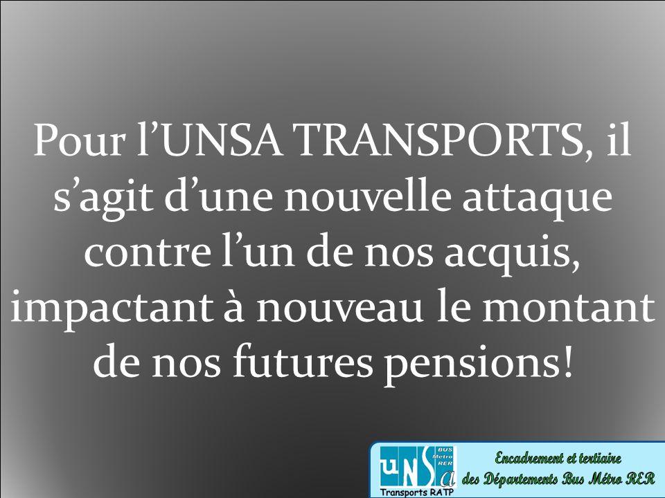Pour lUNSA TRANSPORTS, il sagit dune nouvelle attaque contre lun de nos acquis, impactant à nouveau le montant de nos futures pensions!