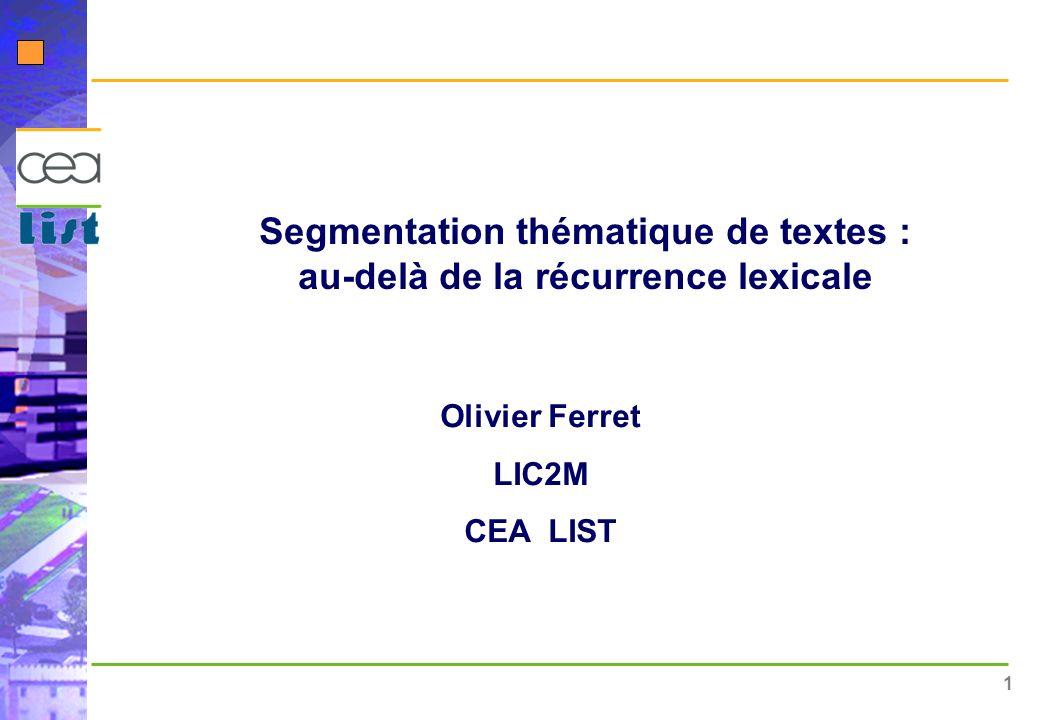 1 Segmentation thématique de textes : au-delà de la récurrence lexicale Olivier Ferret LIC2M CEA LIST