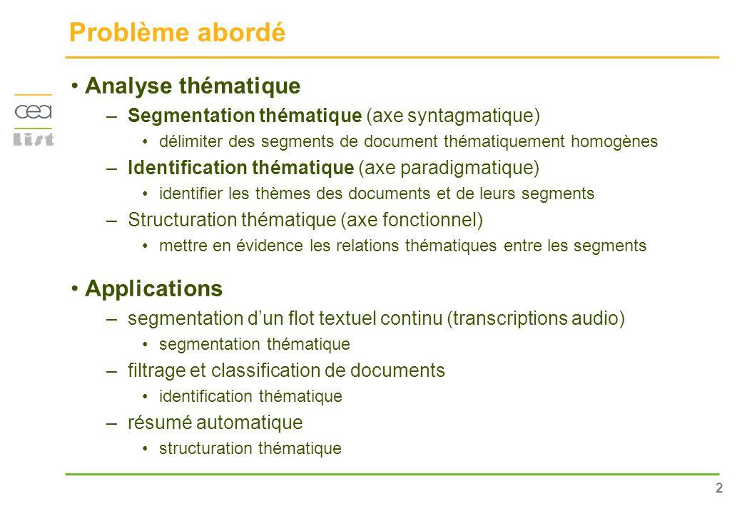 2 Problème abordé Analyse thématique –Segmentation thématique (axe syntagmatique) délimiter des segments de document thématiquement homogènes –Identif
