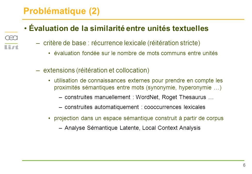 6 Problématique (2) Évaluation de la similarité entre unités textuelles –critère de base : récurrence lexicale (réitération stricte) évaluation fondée