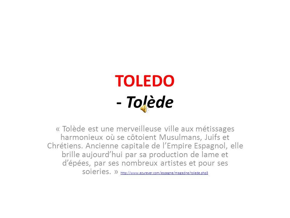 TOLEDO - Tolède « Tolède est une merveilleuse ville aux métissages harmonieux où se côtoient Musulmans, Juifs et Chrétiens. Ancienne capitale de lEmpi