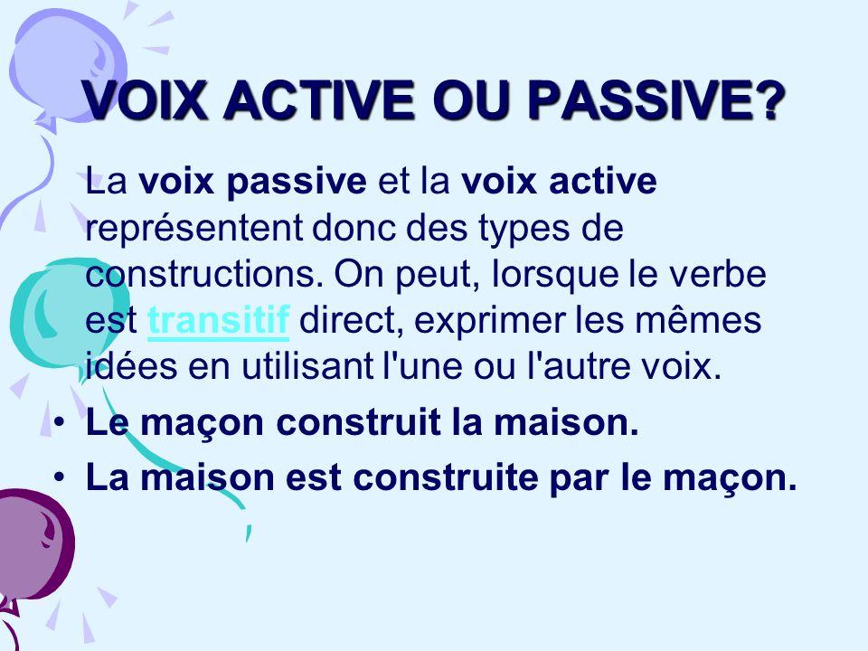 VOIX ACTIVE OU PASSIVE? La voix passive et la voix active représentent donc des types de constructions. On peut, lorsque le verbe est transitif direct