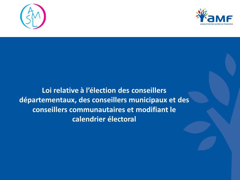 Loi relative à lélection des conseillers départementaux, des conseillers municipaux et des conseillers communautaires et modifiant le calendrier élect