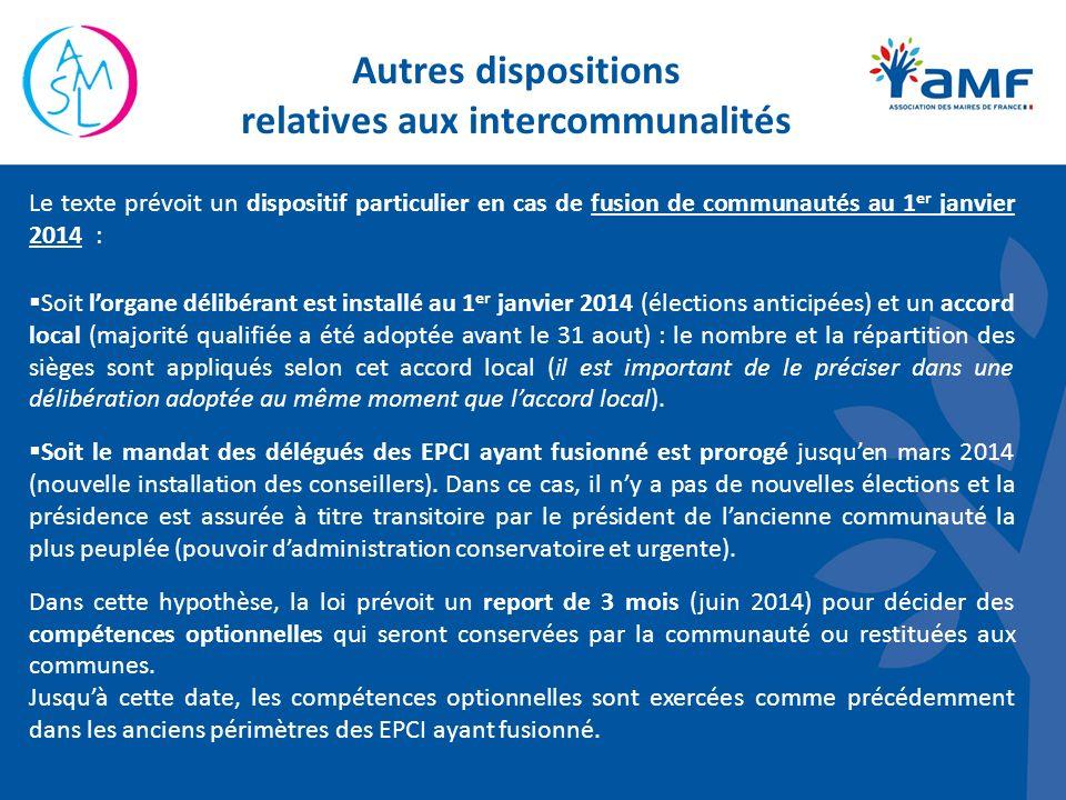 Autres dispositions relatives aux intercommunalités Le texte prévoit un dispositif particulier en cas de fusion de communautés au 1 er janvier 2014 :