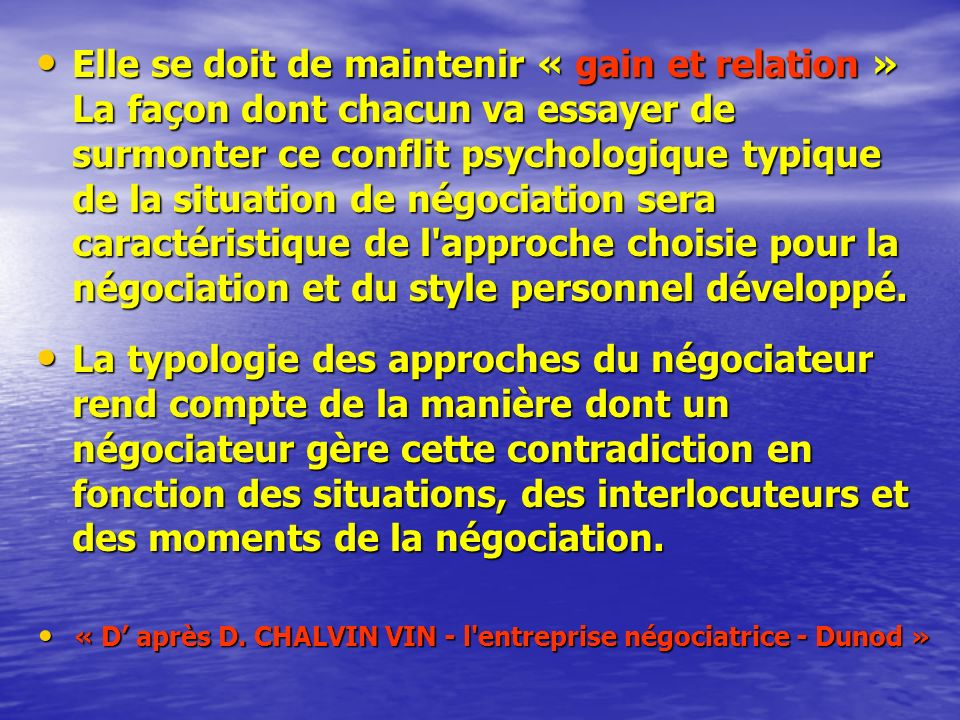 Phase 2 Typologie des approches du négociateur Une contradiction spécifique du négociateur Obtenir des gains et maintenir une relation A l'origine de