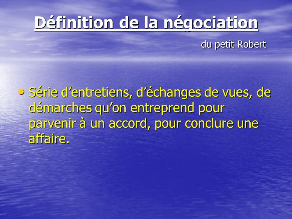 Définition de la négociation Définition du Petit LAROUSSE Action de mener à bonne fin les affaires. Laffaire même que lon traite. Action de vendre ou