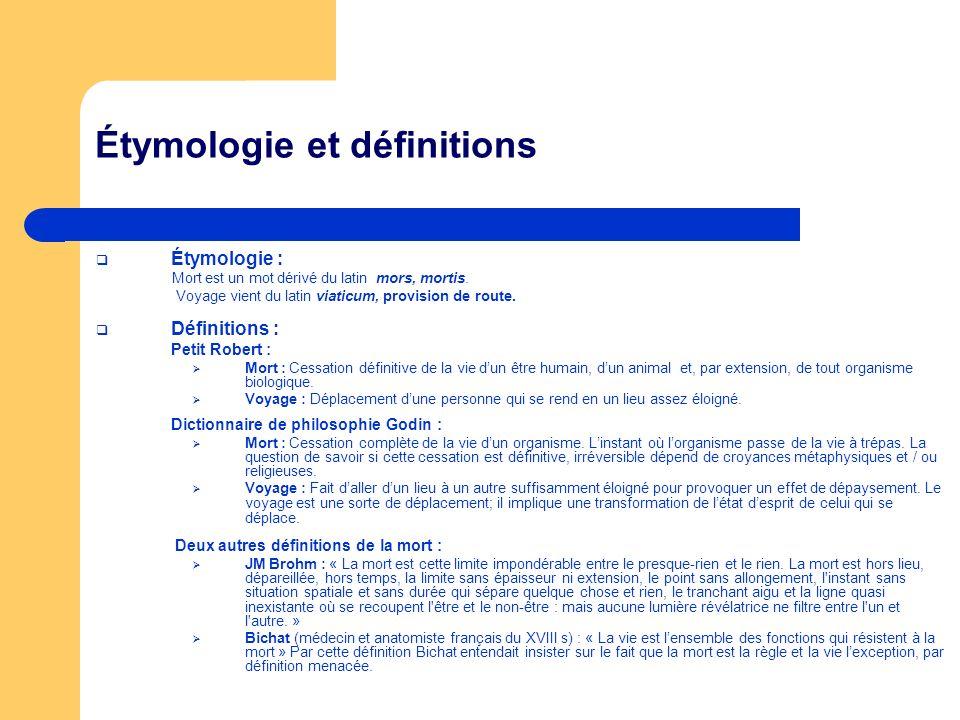 Étymologie et définitions Étymologie : Mort est un mot dérivé du latin mors, mortis. Voyage vient du latin viaticum, provision de route. Définitions :