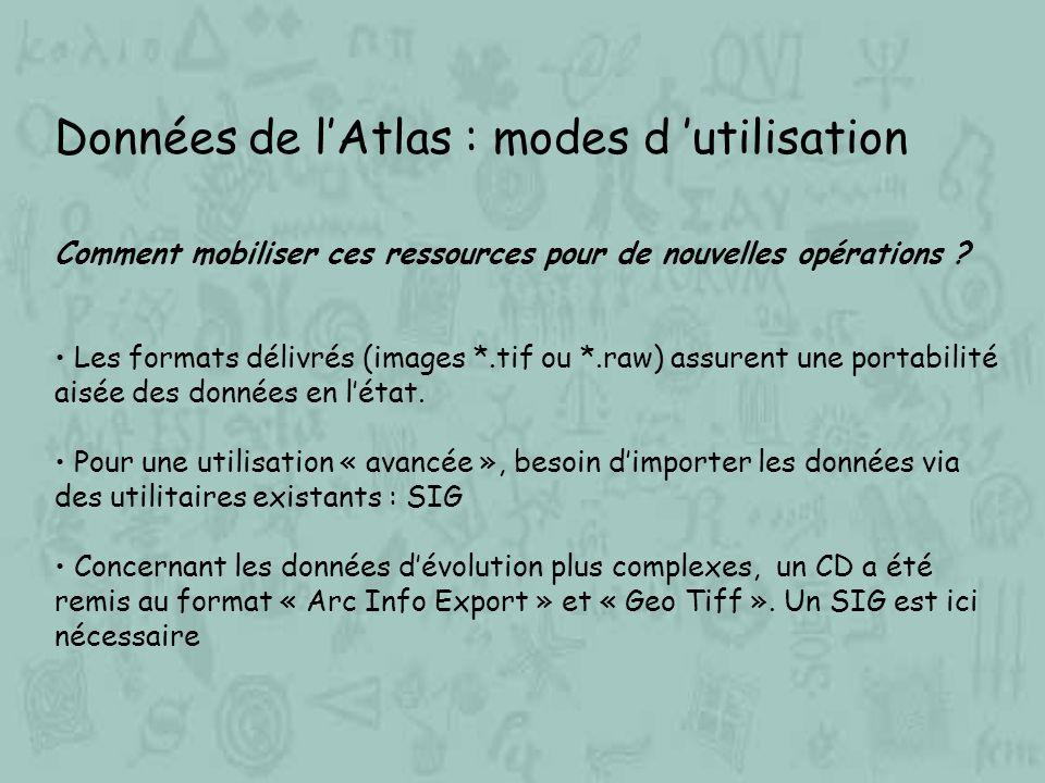 Données de lAtlas : modes d utilisation Comment mobiliser ces ressources pour de nouvelles opérations ? Les formats délivrés (images *.tif ou *.raw) a