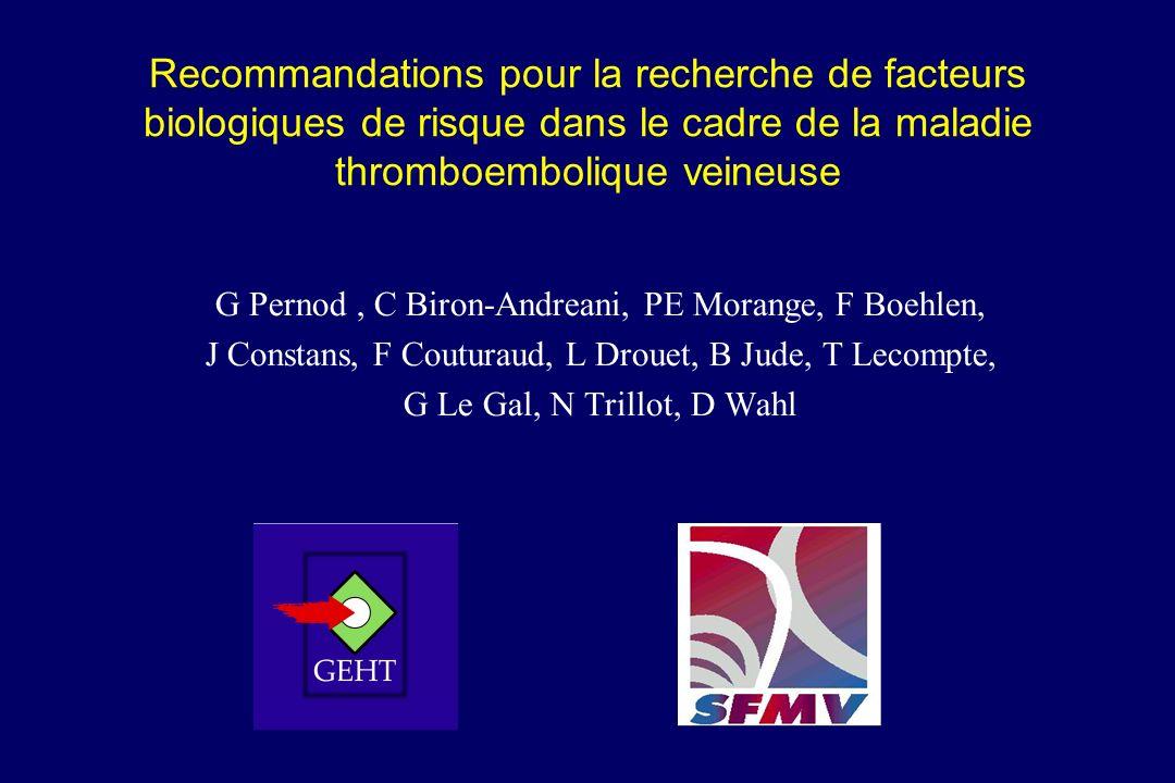 Recommandations pour la recherche de facteurs biologiques de risque dans le cadre de la maladie thromboembolique veineuse G Pernod, C Biron-Andreani,