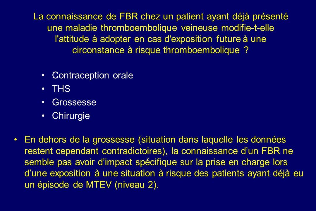 La connaissance de FBR chez un patient ayant déjà présenté une maladie thromboembolique veineuse modifie-t-elle l'attitude à adopter en cas d'expositi