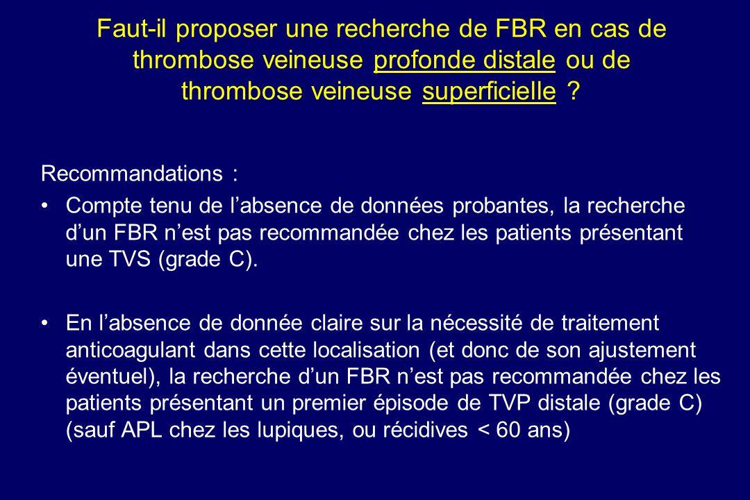 Faut-il proposer une recherche de FBR en cas de thrombose veineuse profonde distale ou de thrombose veineuse superficielle ? Recommandations : Compte