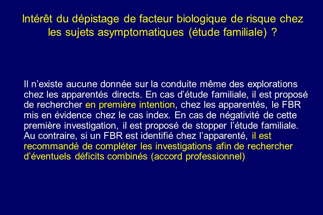 lntérêt du dépistage de facteur biologique de risque chez les sujets asymptomatiques (étude familiale) ? Il nexiste aucune donnée sur la conduite même