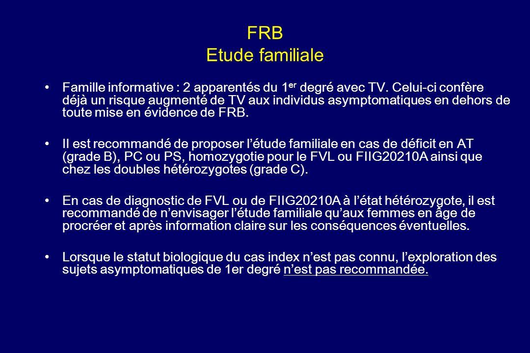 FRB Etude familiale Famille informative : 2 apparentés du 1 er degré avec TV. Celui-ci confère déjà un risque augmenté de TV aux individus asymptomati