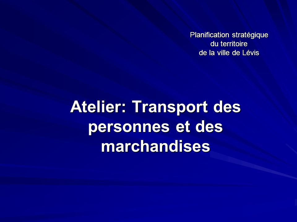 Planification stratégique du territoire de la ville de Lévis Atelier: Transport des personnes et des marchandises