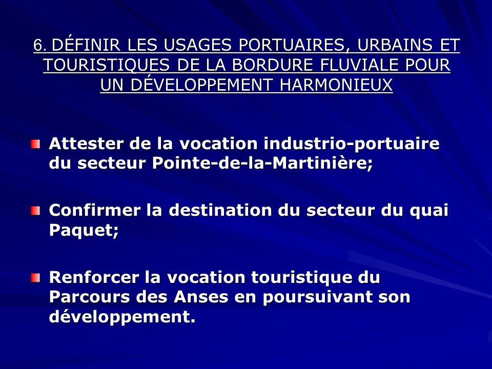 6. DÉFINIR LES USAGES PORTUAIRES, URBAINS ET TOURISTIQUES DE LA BORDURE FLUVIALE POUR UN DÉVELOPPEMENT HARMONIEUX Attester de la vocation industrio-po
