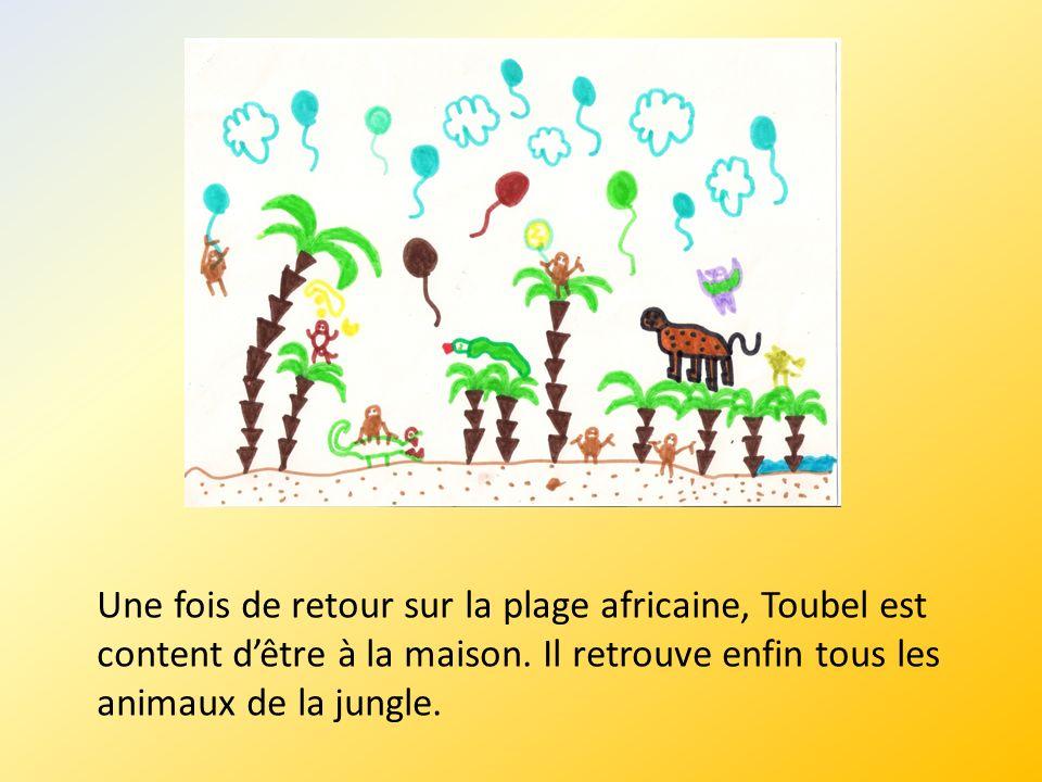 Une fois de retour sur la plage africaine, Toubel est content dêtre à la maison. Il retrouve enfin tous les animaux de la jungle.