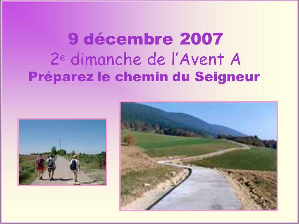 9 décembre 2007 2 e dimanche de lAvent A Préparez le chemin du Seigneur