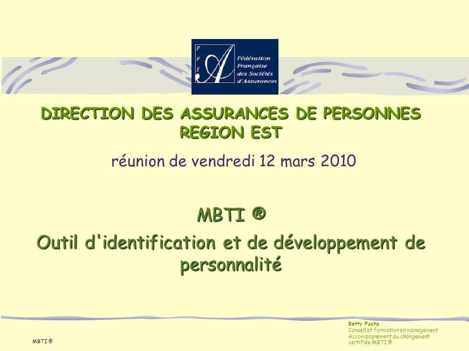 MBTI ® DIRECTION DES ASSURANCES DE PERSONNES REGION EST réunion de vendredi 12 mars 2010 MBTI ® Outil d'identification et de développement de personna
