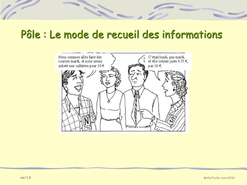 Betty Fuchs mars 2010 MBTI ® Pôle : Le mode de recueil des informations