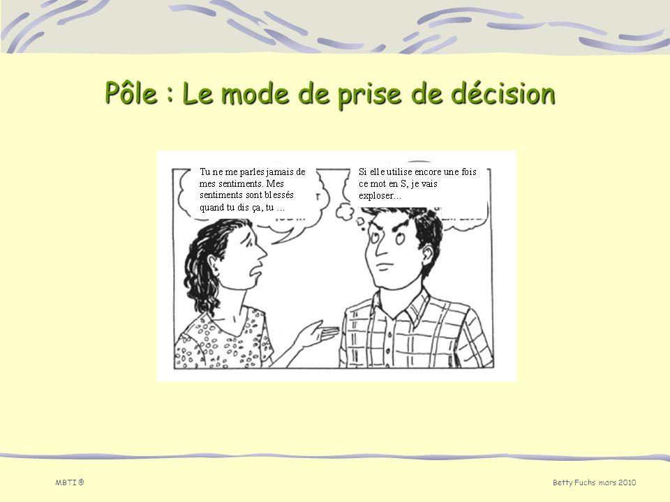 Betty Fuchs mars 2010 MBTI ® Pôle : Le mode de prise de décision