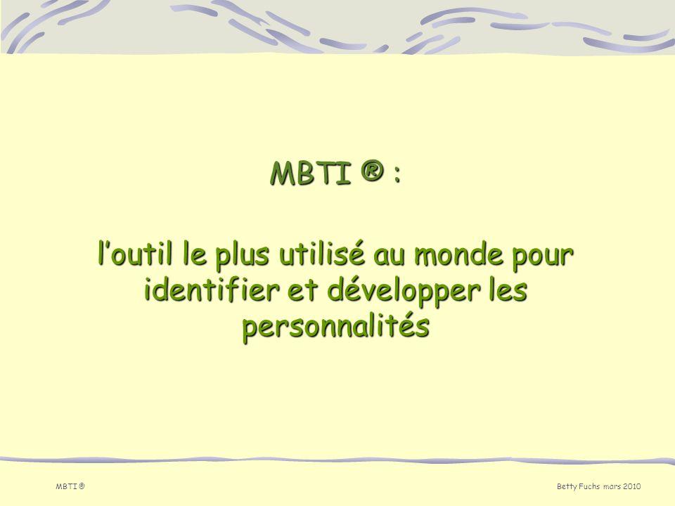 Betty Fuchs mars 2010 MBTI ® MBTI ® : loutil le plus utilisé au monde pour identifier et développer les personnalités