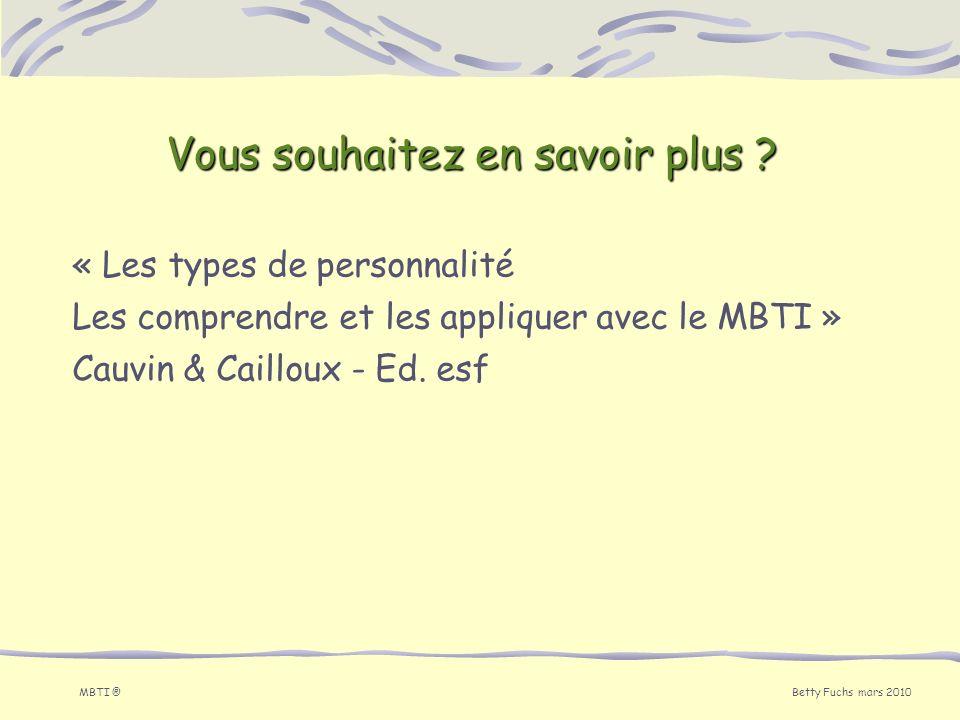 Betty Fuchs mars 2010 MBTI ® « Les types de personnalité Les comprendre et les appliquer avec le MBTI » Cauvin & Cailloux - Ed. esf Vous souhaitez en