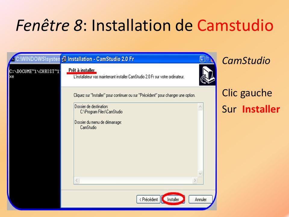 Fenêtre 8: Installation de Camstudio CamStudio Clic gauche Sur Installer