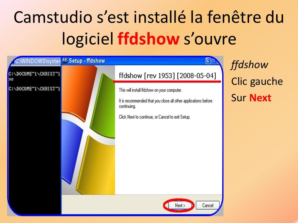 Camstudio sest installé la fenêtre du logiciel ffdshow souvre ffdshow Clic gauche Sur Next