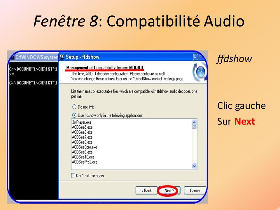 Fenêtre 8: Compatibilité Audio ffdshow Clic gauche Sur Next