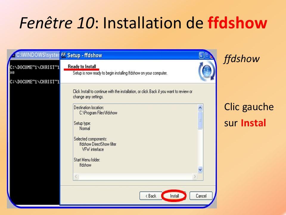 Fenêtre 10: Installation de ffdshow ffdshow Clic gauche sur Instal
