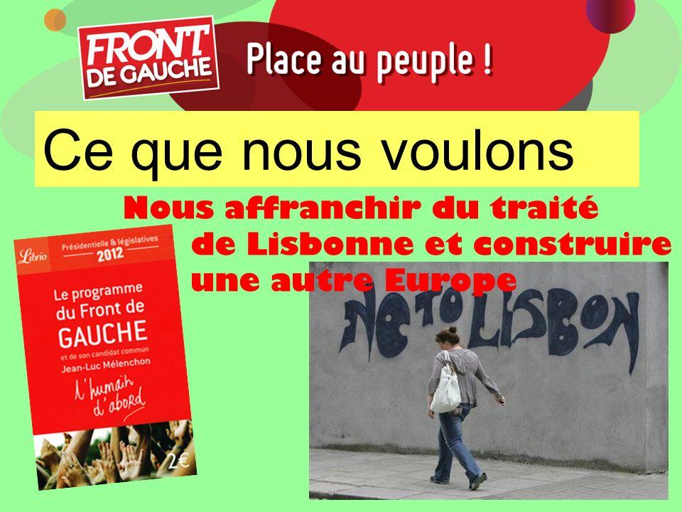 Ce que nous voulons Nous affranchir du traité de Lisbonne et construire une autre Europe