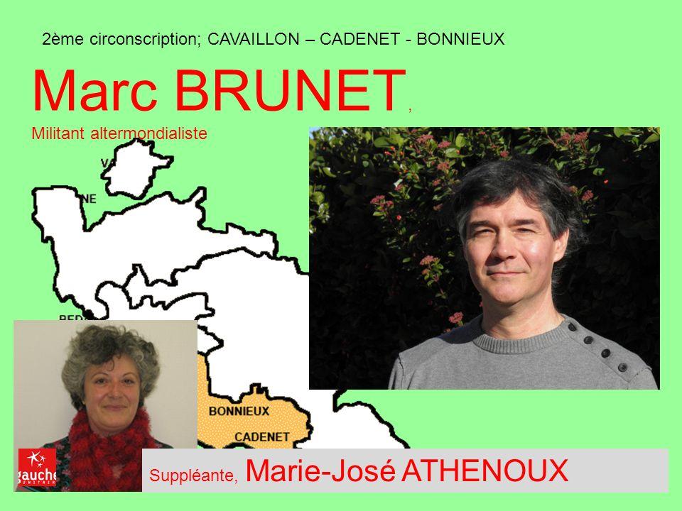 2ème circonscription; CAVAILLON – CADENET - BONNIEUX Marc BRUNET, Militant altermondialiste Suppléante, Marie-José ATHENOUX