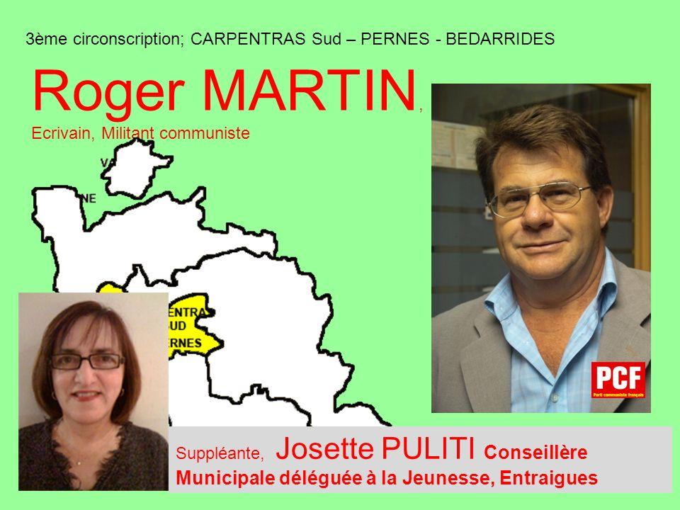 3ème circonscription; CARPENTRAS Sud – PERNES - BEDARRIDES Roger MARTIN, Ecrivain, Militant communiste Suppléante, Josette PULITI Conseillère Municipale déléguée à la Jeunesse, Entraigues